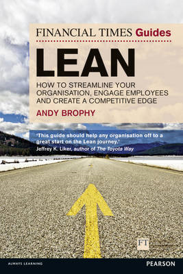 FT Guide to Lean: How to Streamline Your Organisation, Engage Employees and Create a Competitive Edg (BOK)