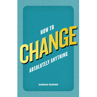 How to Change Absolutely Anything (BOK)