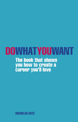 Do What You Want: The Book That Shows You How to Create a Career You'll Love (BOK)