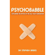 Psychobabble: Exploding the Myths of the Self-Help Generation (BOK)