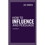 How to Influence and Persuade 2nd edn (BOK)