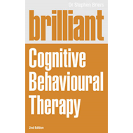 Brilliant Cognitive Behavioural Therapy: How to Use CBT to Improve Your Mind and Your Life (BOK)