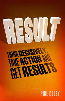 Result: Think Decisively, Take Action and Get Results (BOK)