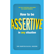 How to be Assertive In Any Situation (BOK)
