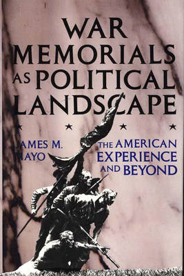 War Memorials as Political Landscape: The American Experience and Beyond (BOK)