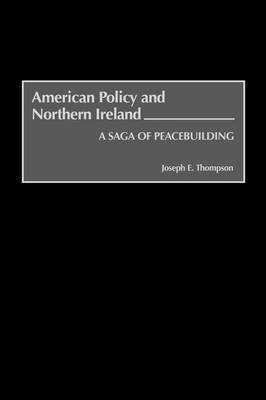 American Policy and Northern Ireland: A Saga of Peacebuilding (BOK)