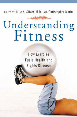 Understanding Fitness: How Exercise Fuels Health and Fights Disease (BOK)