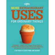 More Extraordinary Uses for Ordinary Things: 1700 Ways to Save Time and Money (BOK)