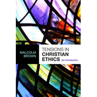 Tensions in Christian Ethics: An Introduction (BOK)