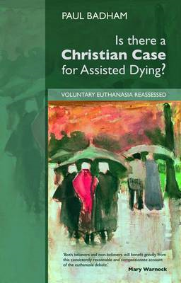 Is There a Christian Case for Assisted Dying?: Voluntary Euthanasia Reassessed (BOK)