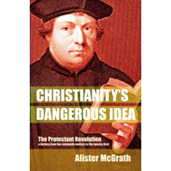 Christianity's Dangerous Idea: The Protestant Revolution - A History from the Sixteenth Century to t (BOK)