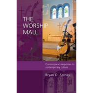 The Worship Mall: Contemporary Responses to Contemporary Culture (BOK)