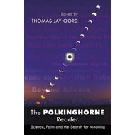 The Polkinghorne Reader: Science, Faith and the Search for Meaning (BOK)