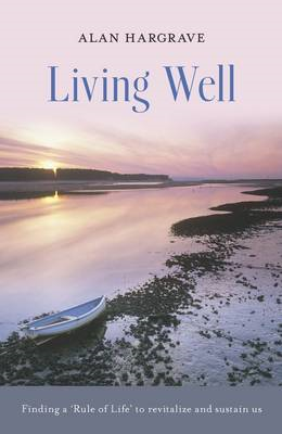 Living Well: Finding a 'rule of Life' to Revitalize and Sustain Us (BOK)
