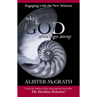 Why God Won't Go Away: Engaging with the New Atheism (BOK)