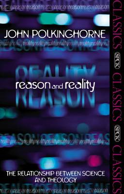 Reason and Reality: The Relationship Between Science and Theology (BOK)
