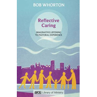 Reflective Caring: Imaginative Listening to Pastoral Experience (BOK)