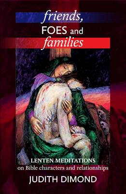 Friends, Foes and Families: Biblical Meditations on Developing Our Relationships (BOK)