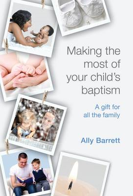 Making the Most of Your Child's Baptism: A Gift for the All the Family (BOK)