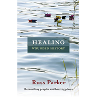 Healing Wounded History: Reconciling Peoples and Healing Places (BOK)