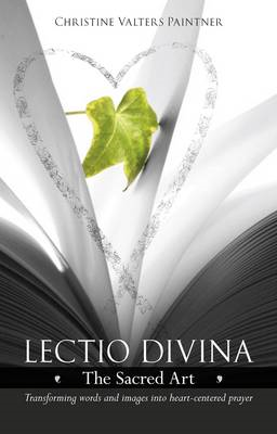Lectio Divina - The Sacred Art: Transforming Words & Images into Heart-centered Prayer (BOK)