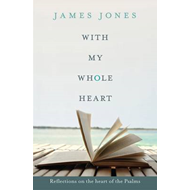 With My Whole Heart: Reflections on the Heart of the Psalms (BOK)