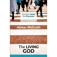 Christian Belief for Everyone: The Living God (BOK)