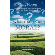 What Makes Us Moral?: Science, Religion and the Shaping of the Moral Landscape. A Response to Sam Ha (BOK)