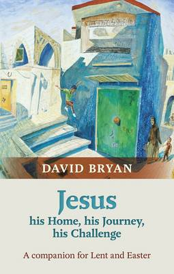 Jesus - His Home, His Journey, His Challenge: A Companion for Lent and Easter (BOK)