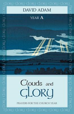 Clouds and Glory: Year A: Prayers for the Church Year (BOK)