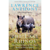 The Last Rhinos: The Powerful Story of One Man's Battle to Save a Species (BOK)