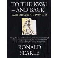 To the Kwai and Back: War Drawings 1939 - 1945 (BOK)