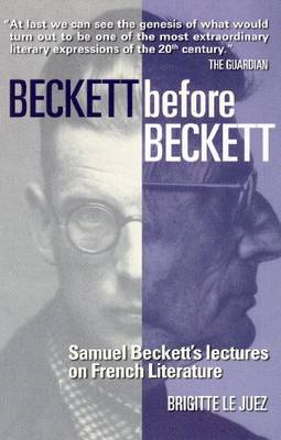 Beckett Before Beckett: Samuel Beckett's Lectures on French Literature (BOK)