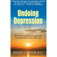 Undoing Depression: What Therapy Doesn't Teach You and Medication Can't Give You (BOK)