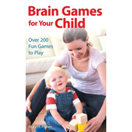 Brain Games for Your Child: Over 200 Fun Games to Play (BOK)