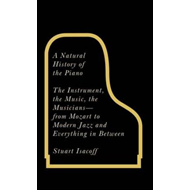 A Natural History of the Piano: The Instrument, the Music, the Musicians - From Mozart to Modern Jaz (BOK)