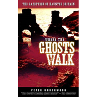 Where the Ghosts Walk: The Gazetter of Haunted Britain (BOK)