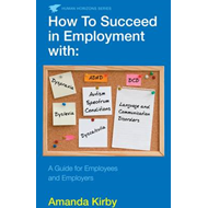 How to Succeed in Employment with Specific Learning Difficulties: A Guide for Employees and Employer (BOK)