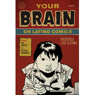 Your Brain on Latino Comics: From Gus Arriola to Los Bros Hernandez (BOK)