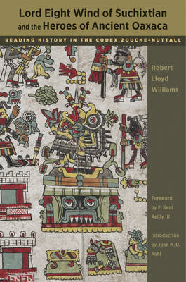 Lord Eight Wind of Suchixtlan and the Heroes of Ancient Oaxaca: Reading History in the Codex Zouche- (BOK)