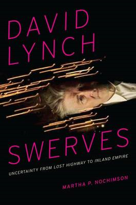 David Lynch Swerves: Uncertainty from Lost Highway to Inland Empire (BOK)