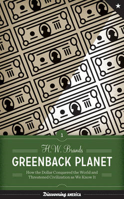 Greenback Planet: How the Dollar Conquered the World and Threatened Civilization as We Know It (BOK)