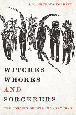 Witches, Whores, and Sorcerers: The Concept of Evil in Early Iran (BOK)