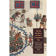 Tell Me the Story of How I Conquered You: Elsewheres and Ethnosuicide in the Colonial Mesoamerican W (BOK)