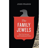 The Family Jewels: The CIA, Secrecy, and Presidential Power (BOK)