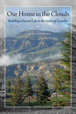 Our House in the Clouds: Building a Second Life in the Andes of Ecuador (BOK)