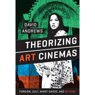 Theorizing Art Cinemas: Foreign, Cult, Avant-Garde, and Beyond (BOK)
