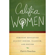 Califia Women: Feminist Education against Sexism, Classism, and Racism (BOK)