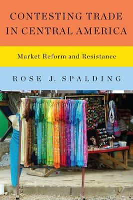 Contesting Trade in Central America: Market Reform and Resistance (BOK)
