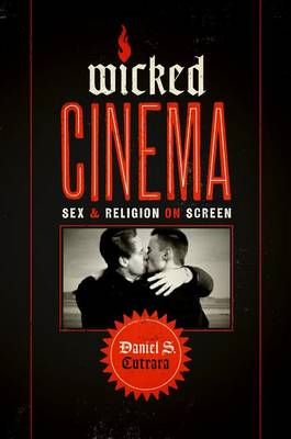Wicked Cinema: Sex and Religion on Screen (BOK)